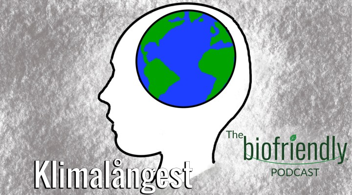 The Biofriendly Podcast - Episode 33 - Klimatångest