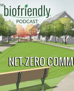 The Biofriendly Podcast - Episode 48 - Net-Zero Communities
