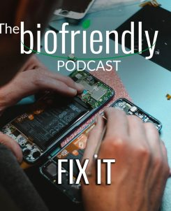 The Biofriendly Podcast - Episode 82 - Fix It
