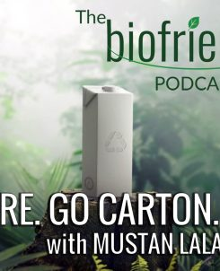 The Biofriendly Podcast - Episode 84 - Go Nature. Go Carton. with Mustan Lalani