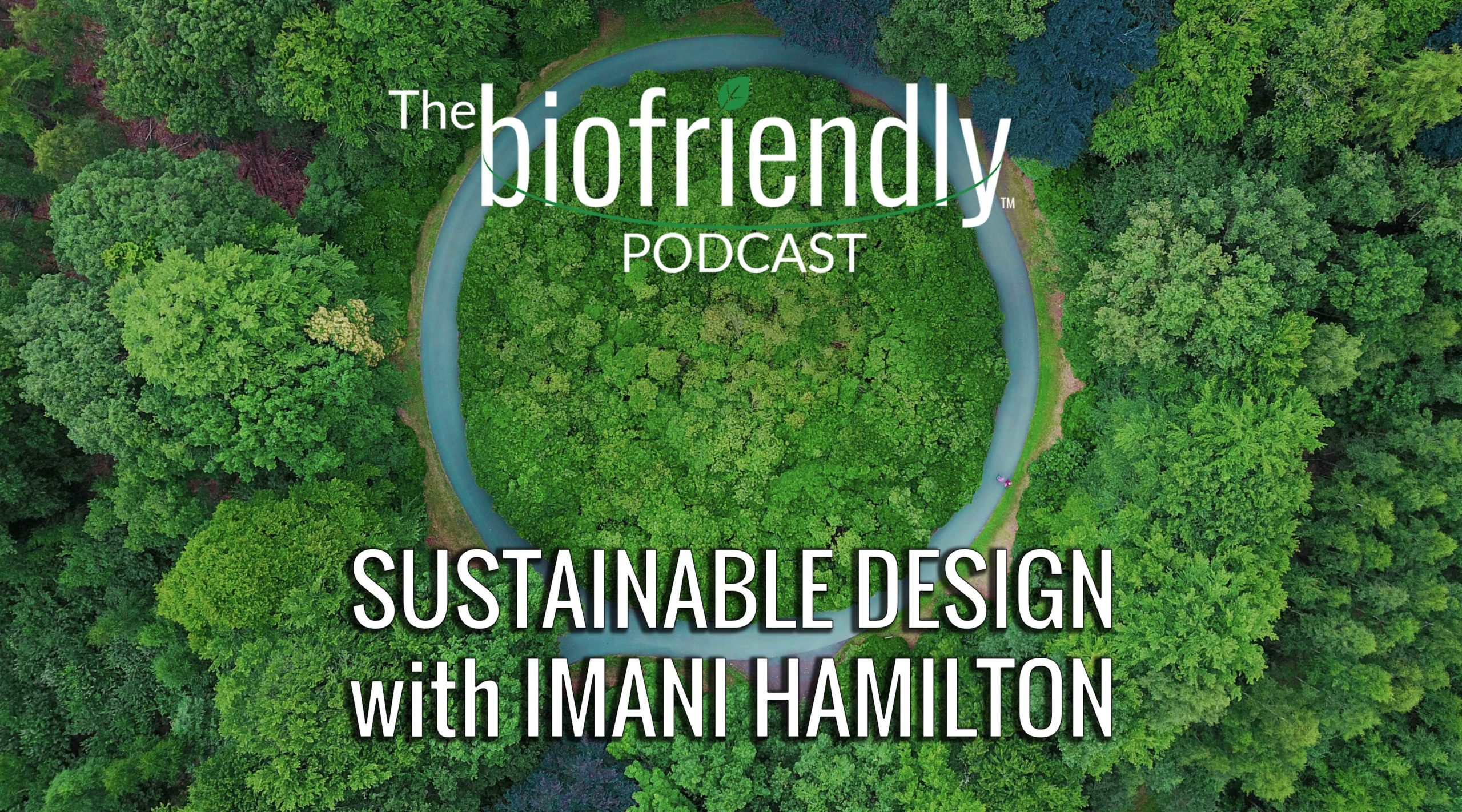The Biofriendly Podcast - Episode 87 - Sustainable Design with Imani Hamilton