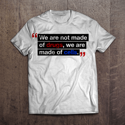 """We are not made of drugs, we are made of cells."" White T-Shirt"