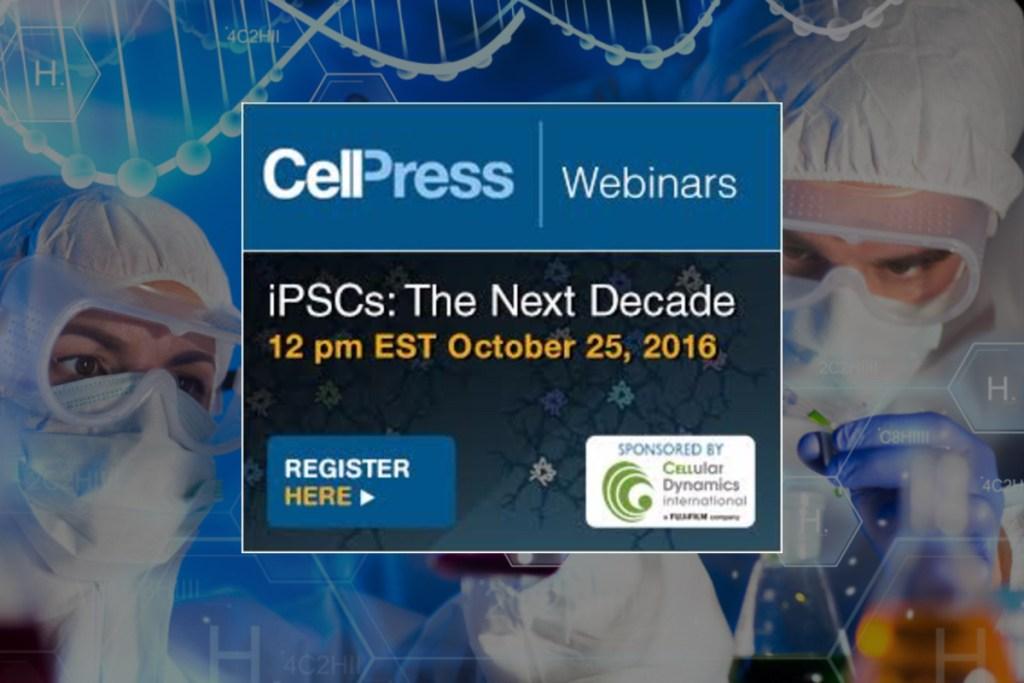 """iPSCs, The Next Decade"", a Webinar Exploring the Next Decade of iPSC Innovation"