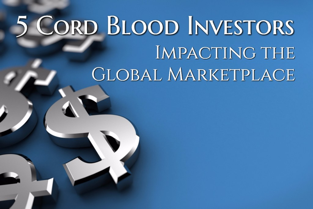 5 Cord Blood Investors Impacting the Global Marketplace
