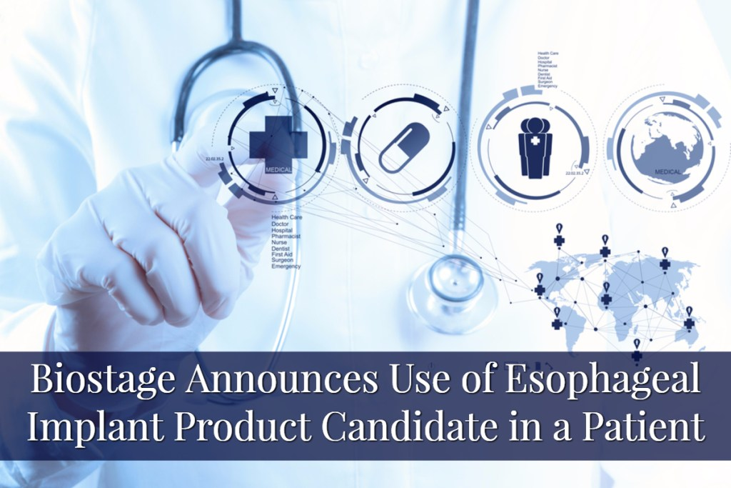 Biostage Announces the Use of Its Esophageal Implant Product Candidate in a Patient