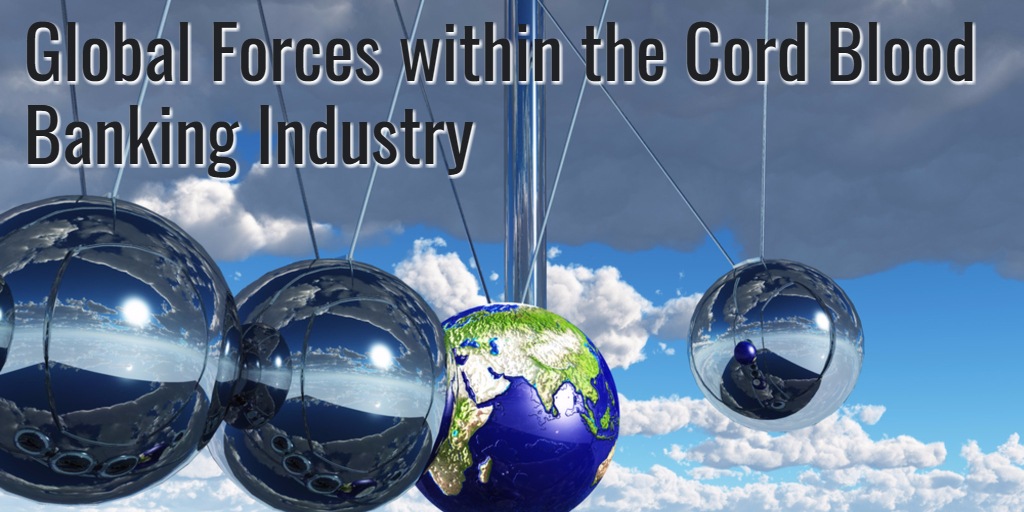 Global Forces within the Cord Blood Banking Industry