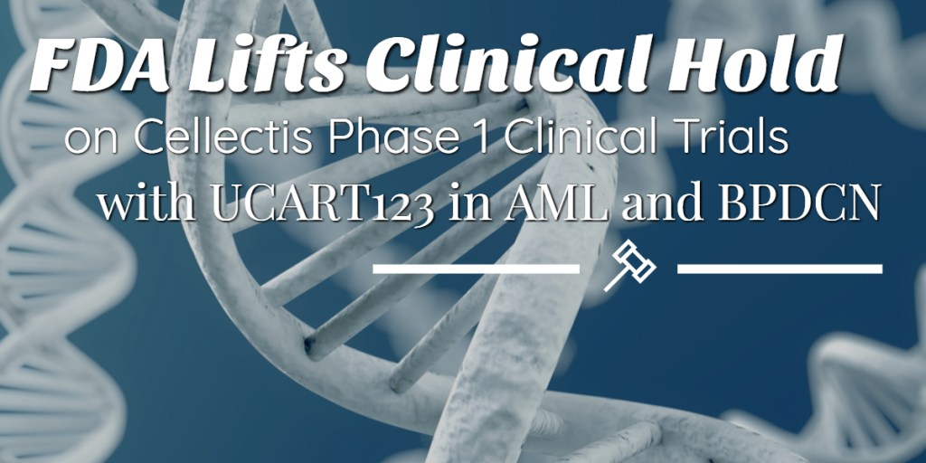 FDA Lifts Clinical Hold on Cellectis Phase 1 Clinical Trials with UCART123 in AML and BPDCN