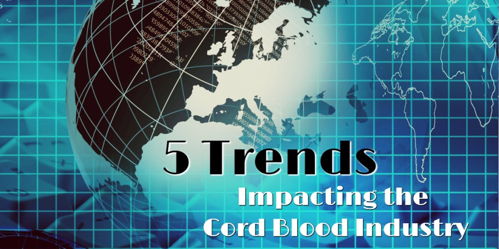 5 Trends Impacting the Cord Blood Industry