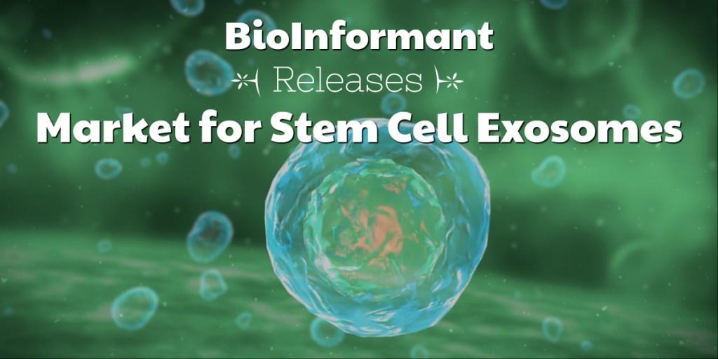 """BioInformant Releases """"Market for Stem Cell Exosomes"""""""