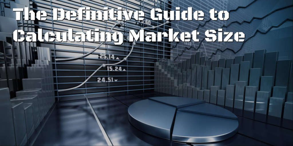 Definitive Guide To Calculating Market Size