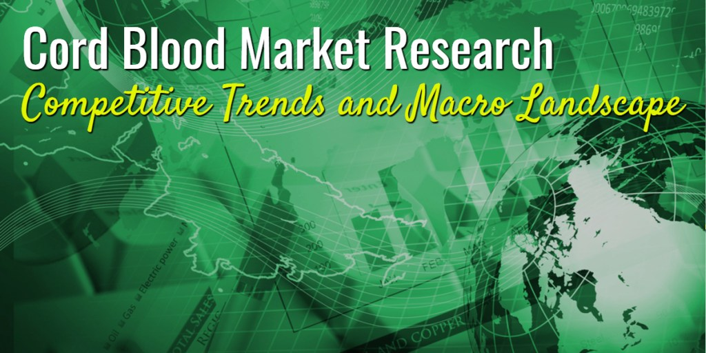 Cord Blood Market Research – Competitive Trends and Macro Landscape