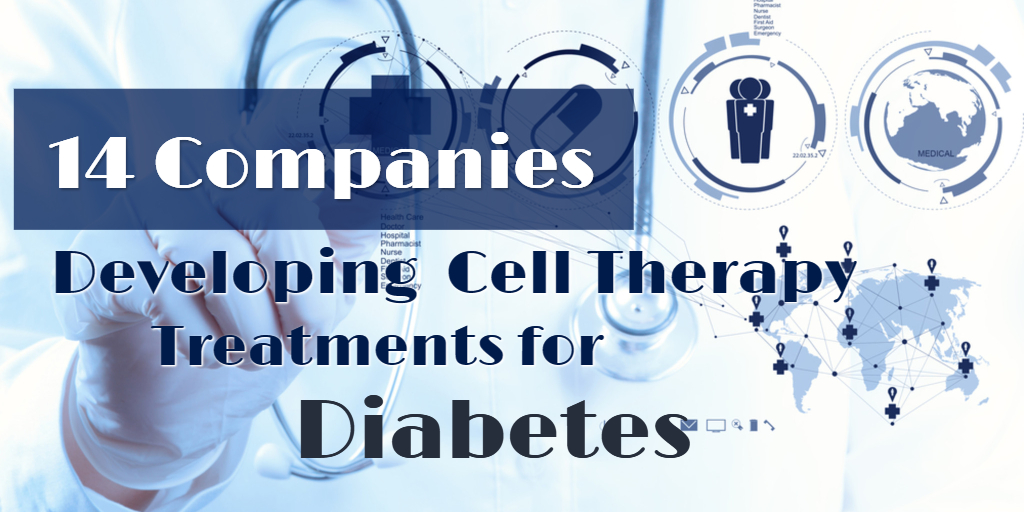 14 Companies Developing Cell Therapy Treatments For Diabetes