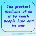 Greatest medicine of all is to teach how not to eat