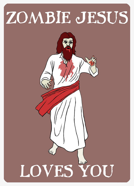 Zombie Jesus loves you.