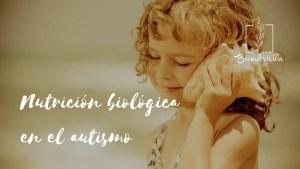 Nutricion biologica en el autismo- Bionutricion Ortomolecular 2