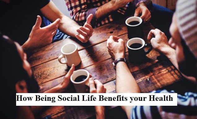 How Being Social Life Benefits your Health