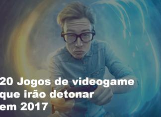 20 Jogos de videogame que irão detonar em 2017
