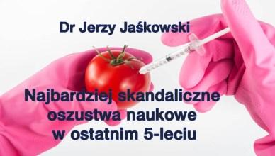 Dr Jerzy Jaśkowski: Najbardziej skandaliczne oszustwa naukowe w ostatnim 5-leciu
