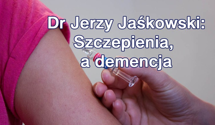 Dr Jerzy Jaśkowski: Szczepienia, a demencja