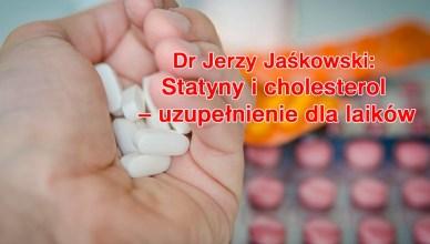 Dr Jerzy Jaśkowski: Statyny i cholesterol – uzupełnienie dla laików