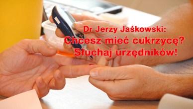 Dr Jerzy Jaśkowski: Chcesz mieć cukrzycę? Słuchaj urzędników!