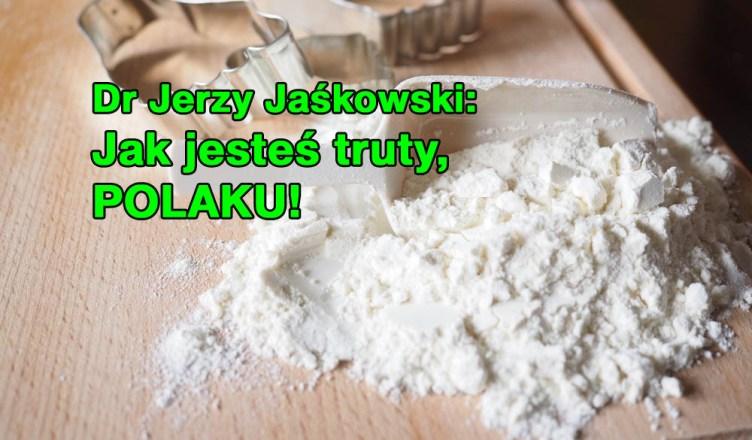 Dr Jerzy Jaśkowski: Jak jesteś truty, POLAKU!