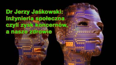 Dr J. Jaśkowski: Inżynieria społeczna czyli zysk koncernów, a nasze zdrowie