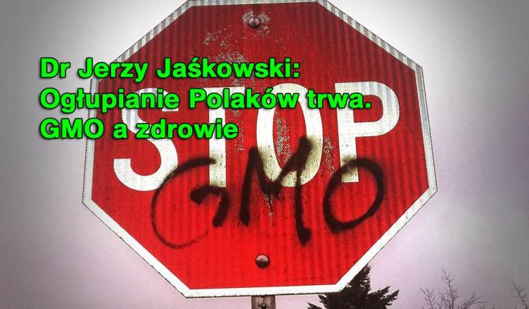 Dr Jerzy Jaśkowski: Ogłupianie Polaków trwa. GMO a zdrowie.