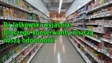 Dr Jaśkowski wyjaśnia: dlaczego konserwanty niszczą odporność?