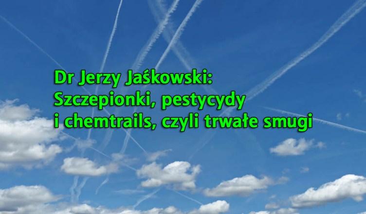 Dr Jerzy Jaśkowski: Szczepionki, pestycydy i chemtrails, czyli trwałe smugi