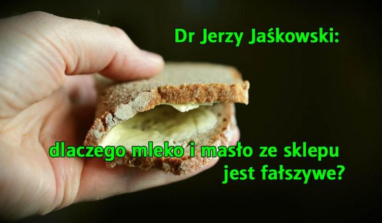 Dr Jerzy Jaśkowski: dlaczego mleko i masło ze sklepu jest fałszywe?