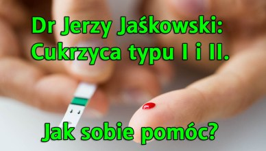 Dr Jerzy Jaśkowski: Cukrzyca typu I i II. Jak sobie pomóc?