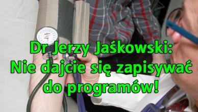 Dr Jerzy Jaśkowski: nie dajcie się ,,wpisywać do programów''!