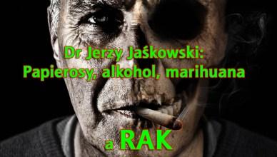 Dr Jerzy Jaśkowski: Papierosy, alkohol, marihuana - a RAK