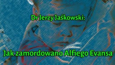 Dr Jerzy Jaśkowski: Jak zamordowano Alfiego Evansa