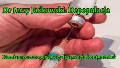 Dr Jerzy Jaśkowski: Depopulacja. Komisarze europejscy czy faszyzacja kontynentu