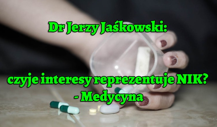Dr Jerzy Jaśkowski: czyjke interesy reprezentuje NIK? - Medycyna