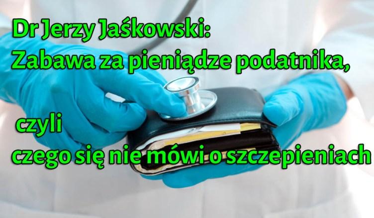Dr Jerzy Jaśkowski: Zabawa za pieniądze podatnika, czyli czego się nie mówi o szczepieniach