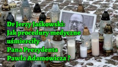 Dr Jerzy Jaśkowski: Jak procedury medyczne uśmierciły Prezydenta Gdańska?
