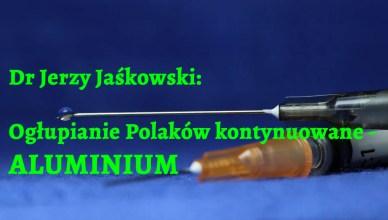Dr Jerzy Jaśkowski: Ogłupianie Polaków kontynuowane - aluminium
