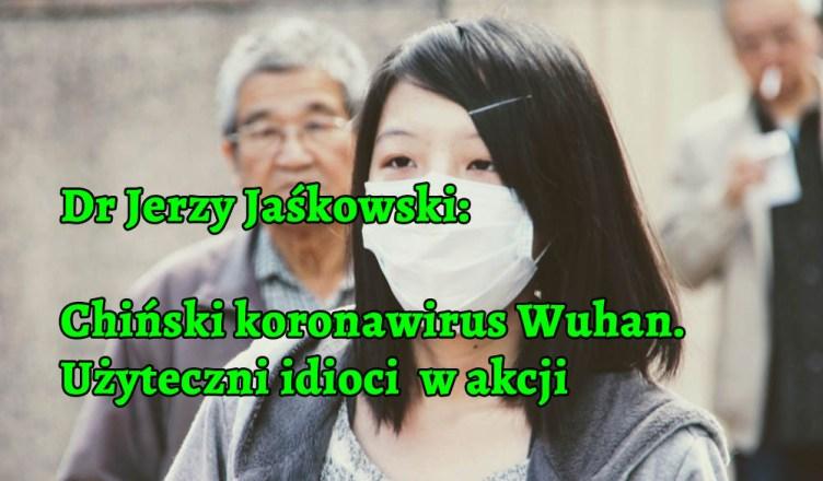 Dr Jerzy Jaśkowski: chiński wirus Wuhan - użyteczni idioci w akcji