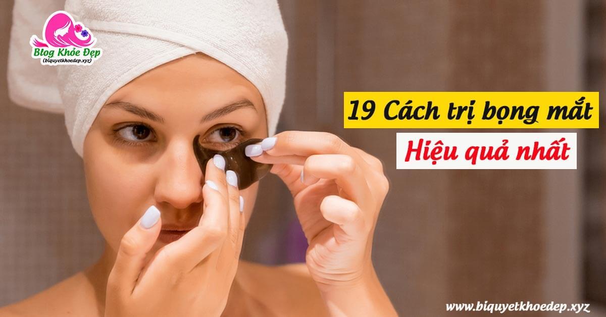 19 các trị bọng mắt tại nhà hiệu quả nhất