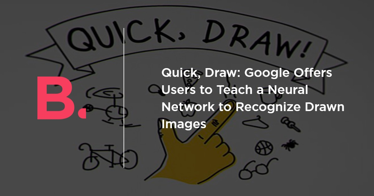 Quick Draw Google Offers Users To Teach A Neural Network