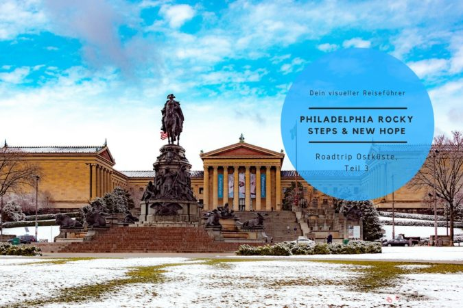Roadtrip USA Ostküste (3) Philadelphia Rocky Steps & New Hope