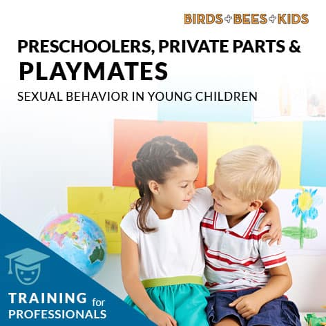 Preschoolers, Private Parts & Playmates - Training for Child Care Professionals - Sexual Behavior in Young Children