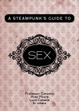 A Steampunk's Guide to Sex, Combustion Books, 2012
