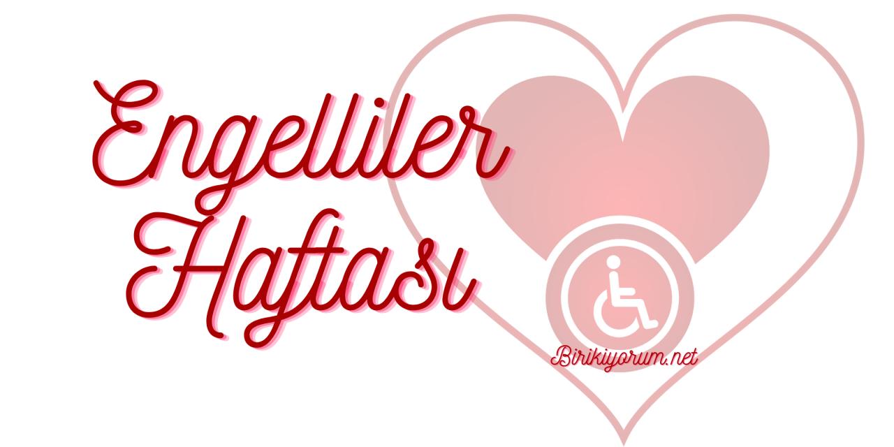 Engelliler Haftası : Engel Kalplerde Akıllarda Olmasın!