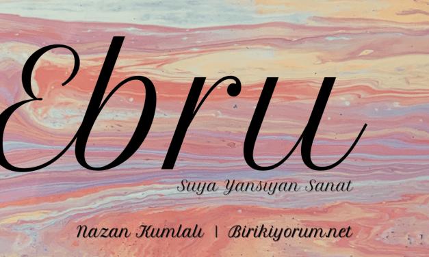 Ebru Sanatı – Suya Yansıyan Sanat