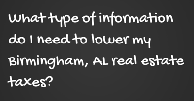 What type of information do I need to lower my Birmingham, AL real estate taxes