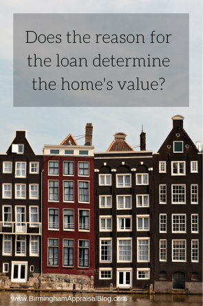 Does the reason for the loan determne a homes value